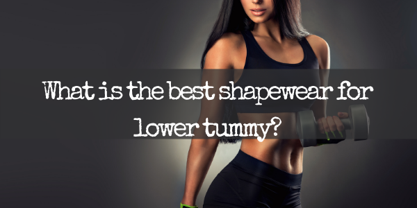 What is the best shapewear for lower tummy?